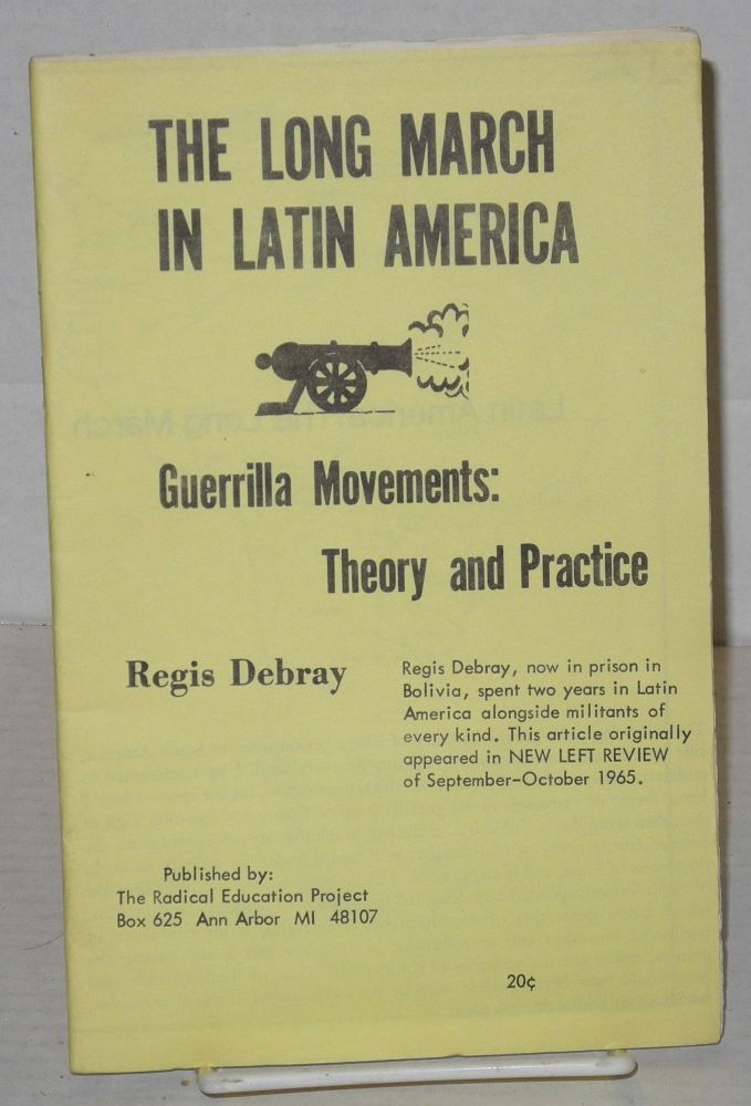 The long march in Latin America, guerrilla movements: theory and practice. Regis Debray.