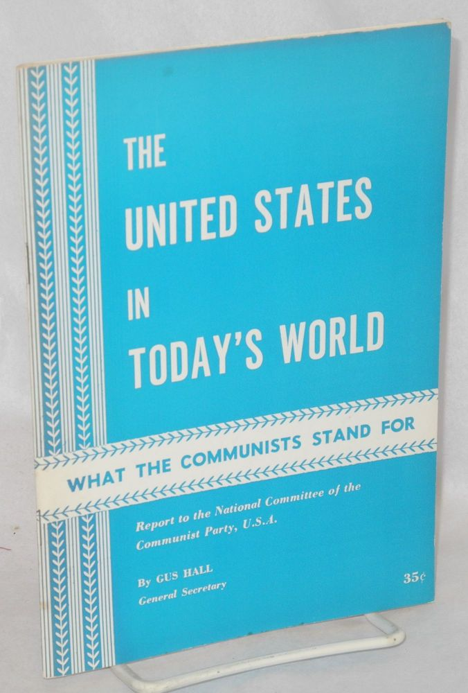 The United States in today's world. Report to the National Committee of the Communist Party, U.S.A. Gus Hall.