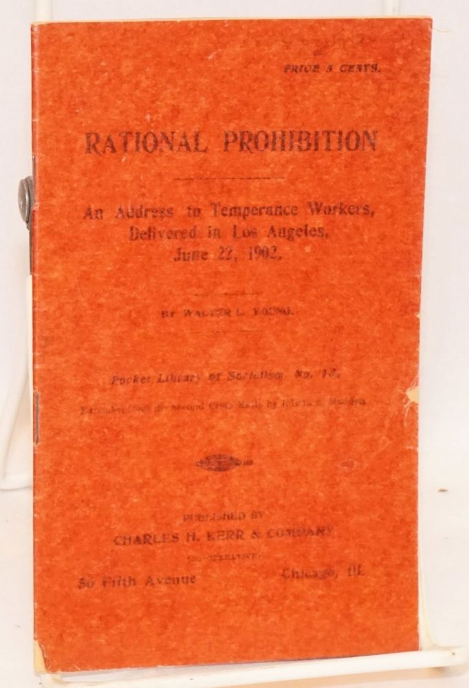 Rational prohibition. An address to temperance workers delivered in Los Angeles, June 22, 1902. Walter L. Young.