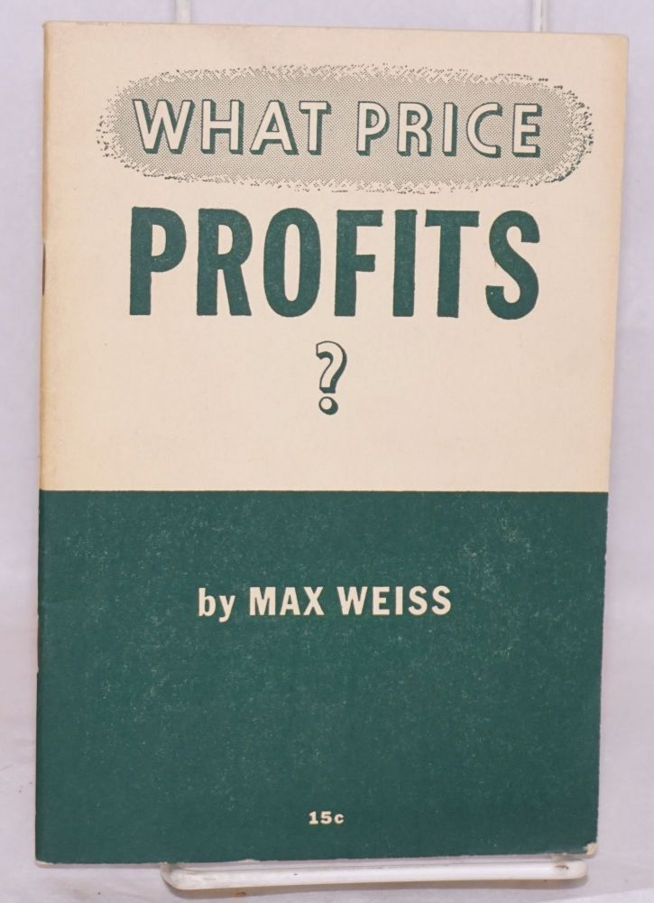 What price profits? Max Weiss.