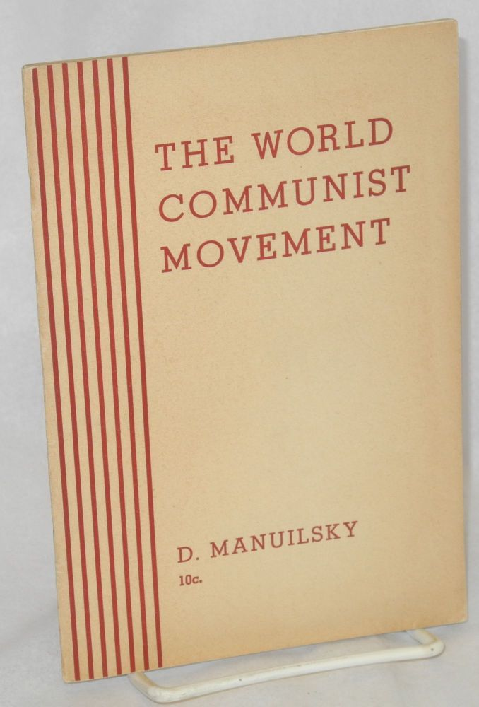 The world Communist movement; report of the delegation of the Communist Party of the Soviet Union (Bolsheviks) in the Executive Committee of the Communist International to the Eighteenth Congress of the C.P.S.U.(B.) Delivered March 11, 1939. D. Z. Manuilsky.