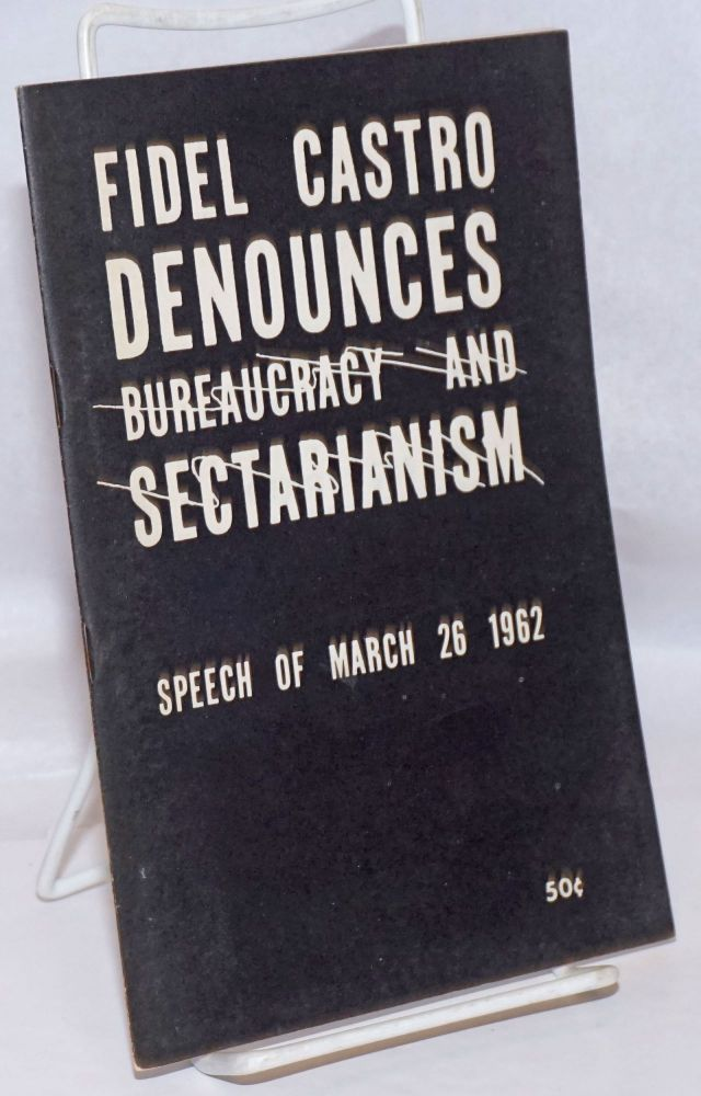 Fidel Castro denounces bureaucracy and sectarianism [introduction by Harry Ring]. Fidel Castro.