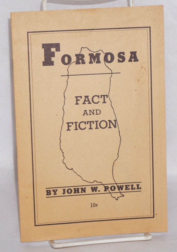 Formosa fact and fiction. John W. Powell.