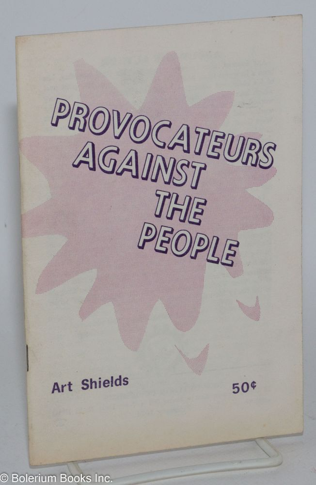 Provocateurs against the people. An introductory note by Gus Hall. Art Shields.