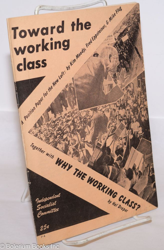 Toward the working class; an SDS Convention position paper. Together with Why the working class? by Hal Draper. Kim Moody, Mike Flug, Fred Eppsteiner, Hal Draper.