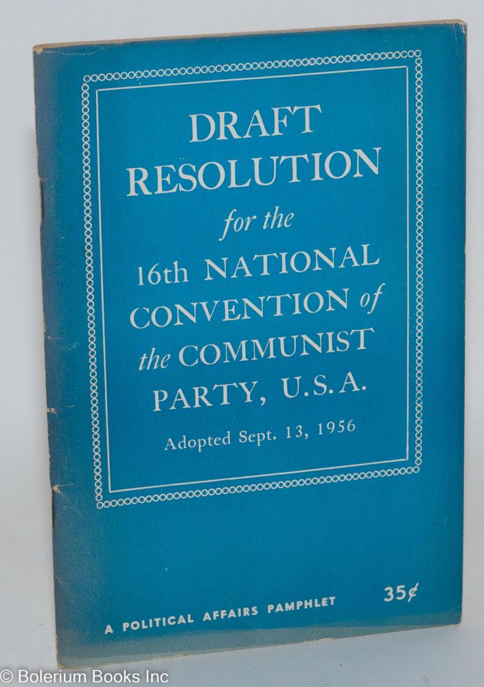 Draft resolution for the 16th National Convention of the Communist Party, U.S.A., adopted Sept. 13, 1956. USA Communist Party.