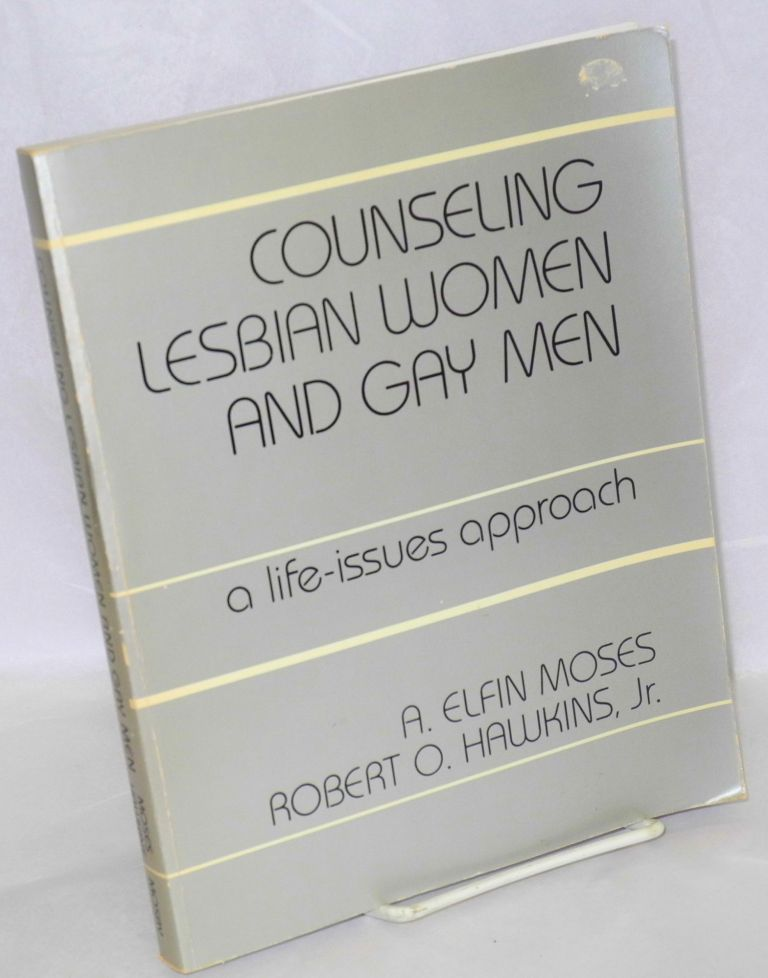 Counseling lesbian women and gay men; a life-issues approach. Holly Peters, Eli Coleman, A. Elfin Moses, A. Elfin Moses, Robert O. Hawkins Jr.