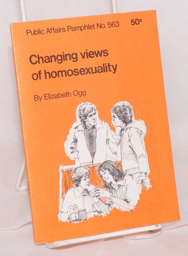 Changing views of homosexuality. Elizabeth Ogg.