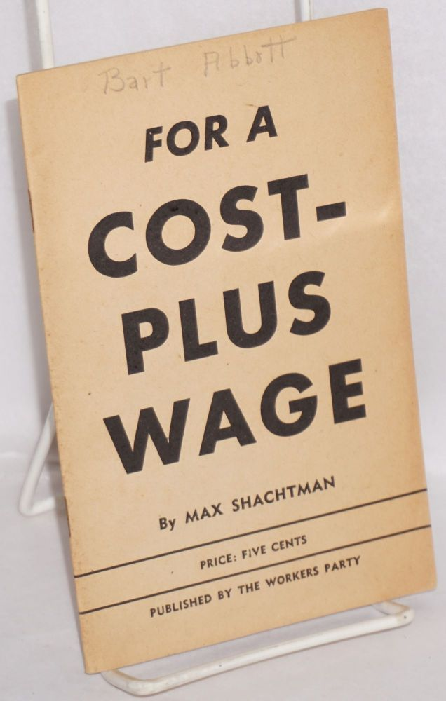 For a cost-plus wage. Max Shachtman.
