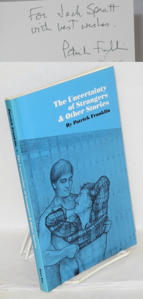The uncertainty of strangers and other stories. Patrick Franklin.