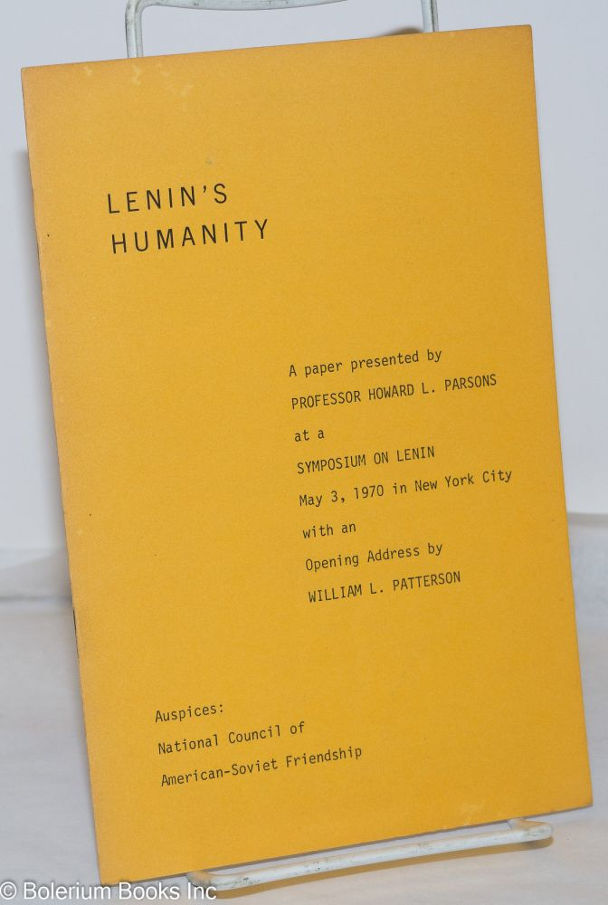 Lenin's humanity. A paper presented .... at a Symposium on Lenin, May 3, 1970 in New York City with an opening address by William L. Patterson. Howard L. Parsons.