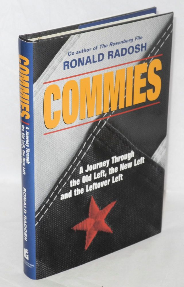 Commies; a journey through the old left, the new left and the leftover left. Ronald Radosh.