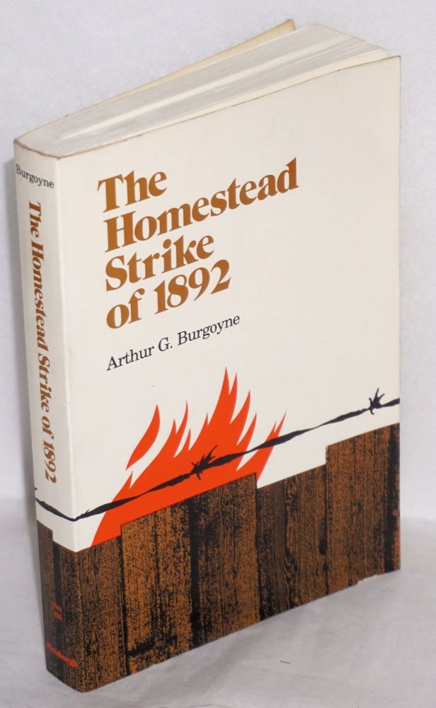 The Homestead strike of 1892. With an afterword by David P. Demarest, Jr. Arthur G. Burgoyne.
