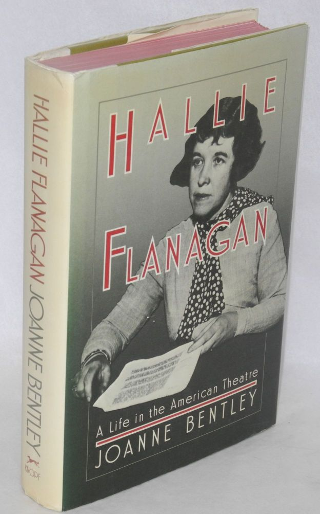 Hallie Flanagan; a life in the American theatre. Joanne Bentley.