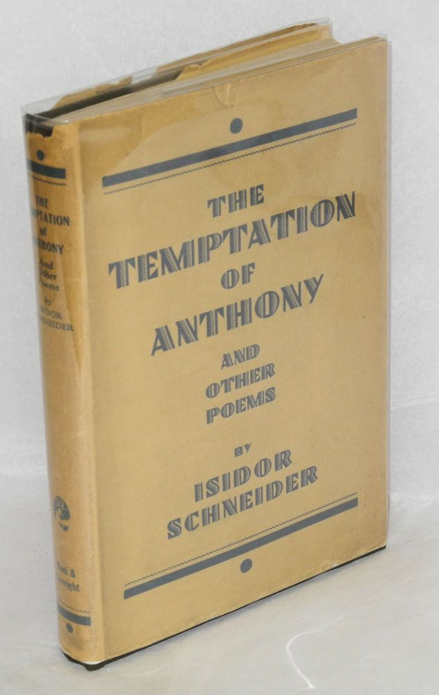 The temptation of Anthony; a novel in verse and other poems. Isidor Schneider.