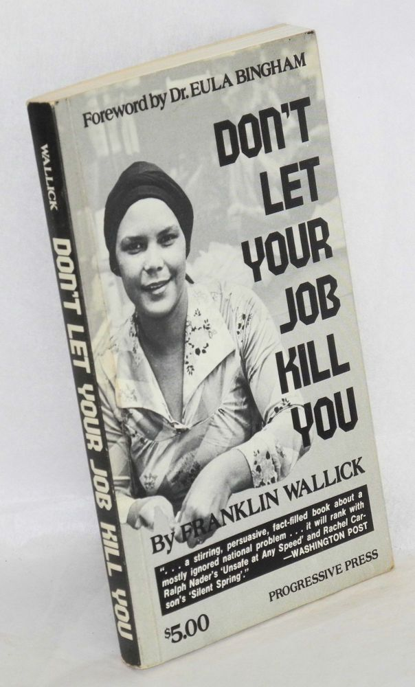 Don't let your job kill you. Foreword by Dr. Eula Bingham. Franklin Wallick.
