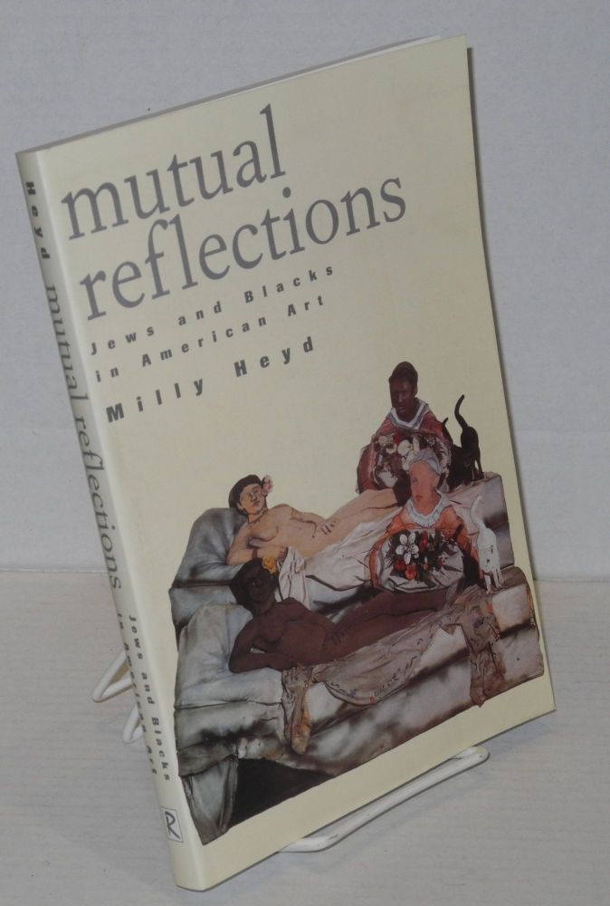Mutual reflections; Jews and blacks in American art. Milly Heyd.