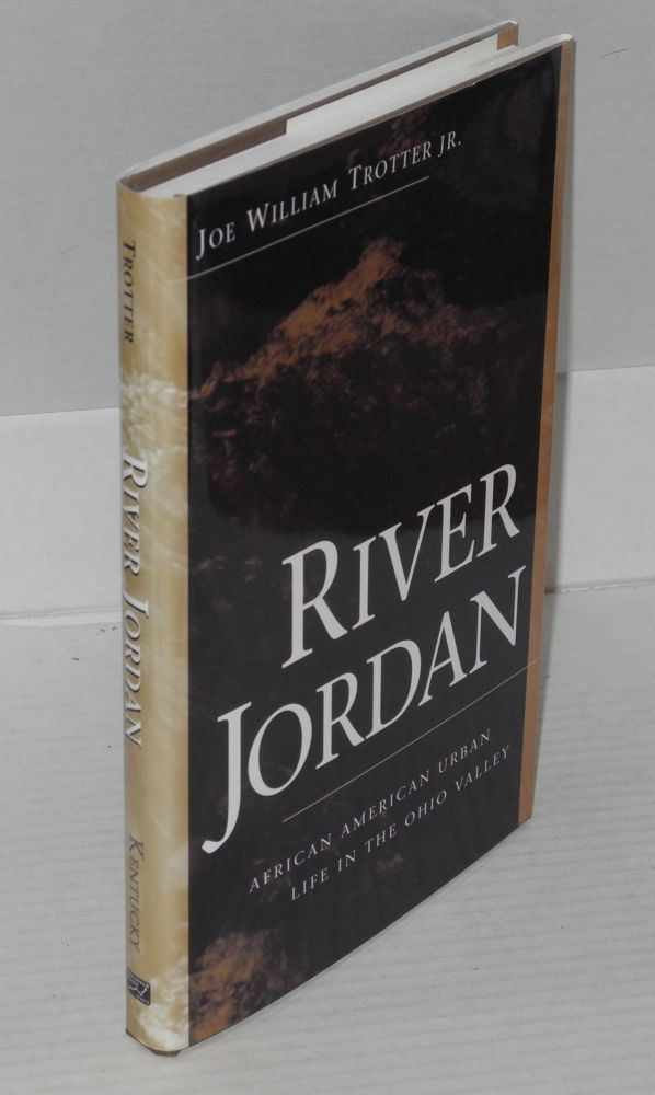 River Jordan; African American urban life in the Ohio valley. Joe William Trotter.