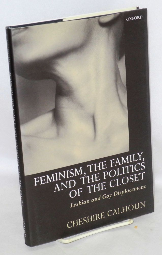 Feminism, the family, and the politics of the closet; lesbian and gay displacement. Cheshire Calhoun.