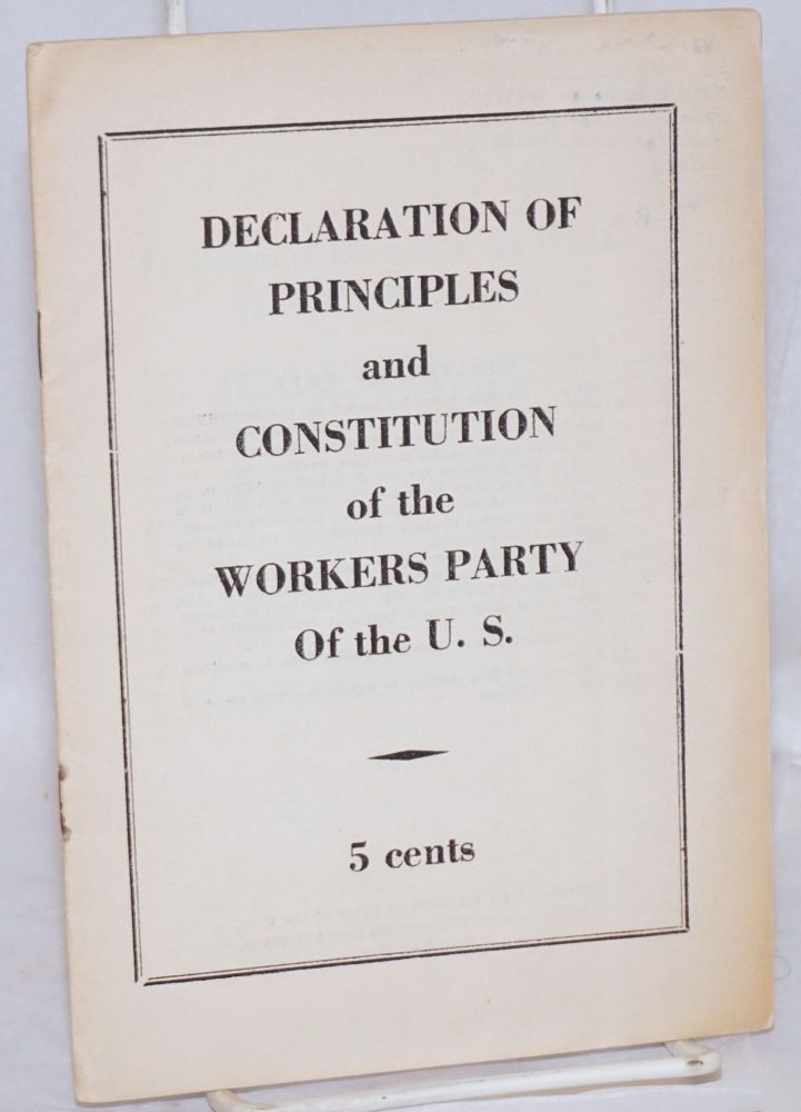 Declaration of principles and constitution of the Workers Party of the U.S. Workers Party of the U. S.