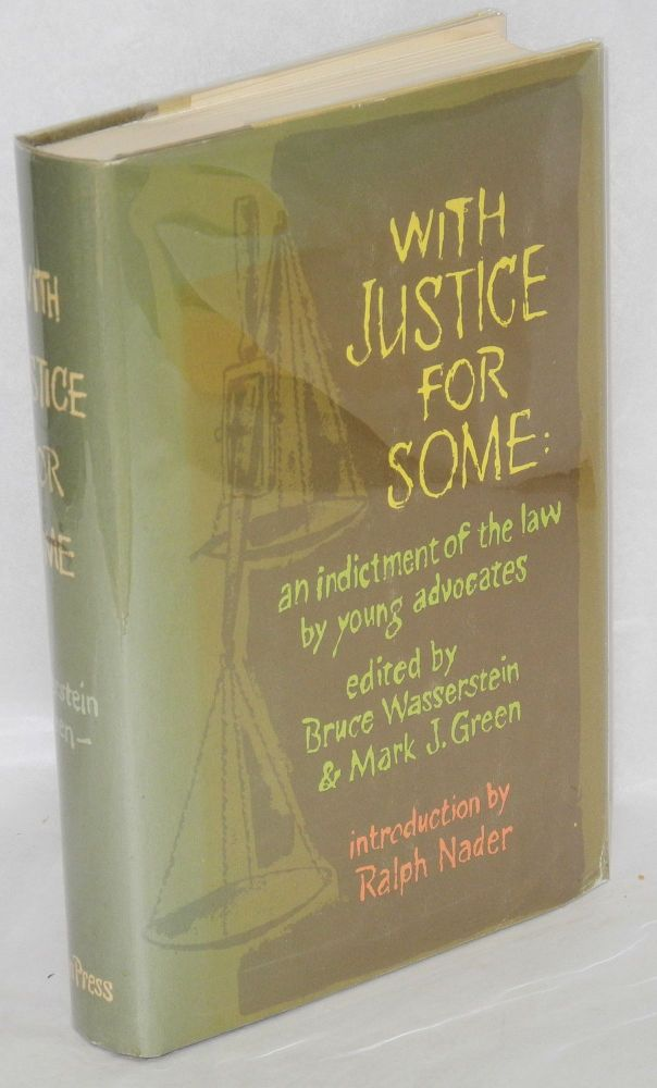 With justice for some: an indictment of the law by young advocates. With an introduction by Ralph Nader. Bruce Wasserstein, eds Mark J. Green.