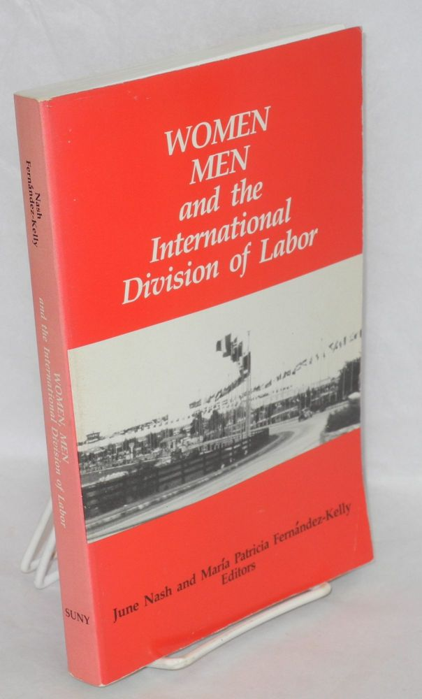 Women, men, and the international division of labor. June Nash, eds María Patricia Fernández-Kelly.