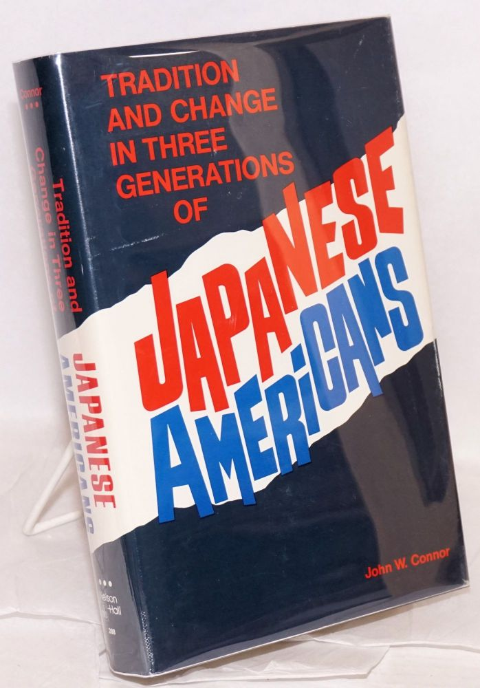 Tradition and change in three generations of Japanese Americans. John W. Connor.