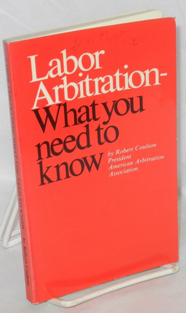 Labor arbitration - what you need to know. Robert Coulson.