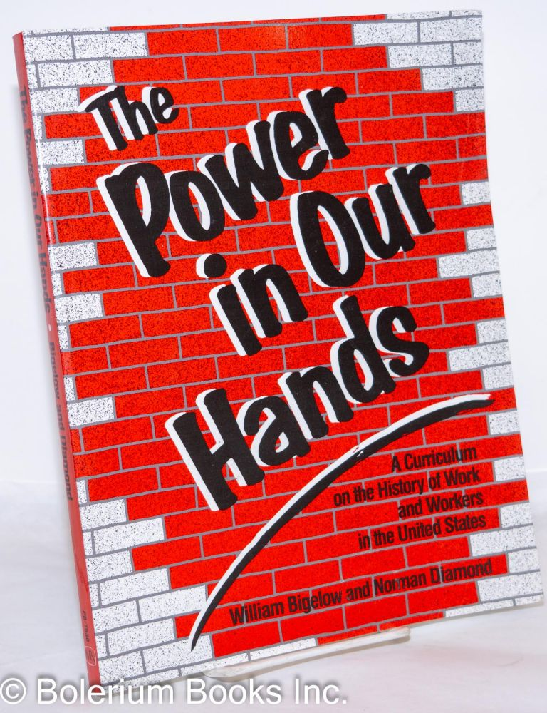 The power in our hands. A curriculum on the history of work and workers in the United States. William Bigelow, Norman Diamond.