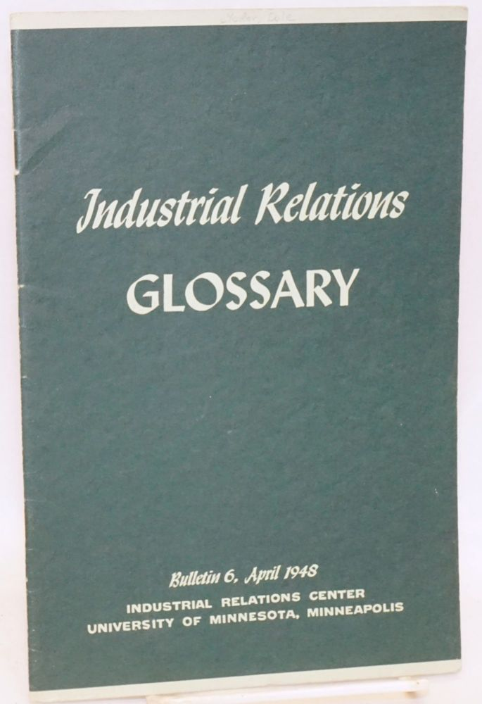 Industrial relations glossary; prepared by the research staff of the Industrial Relations Center. Dale Yoder.
