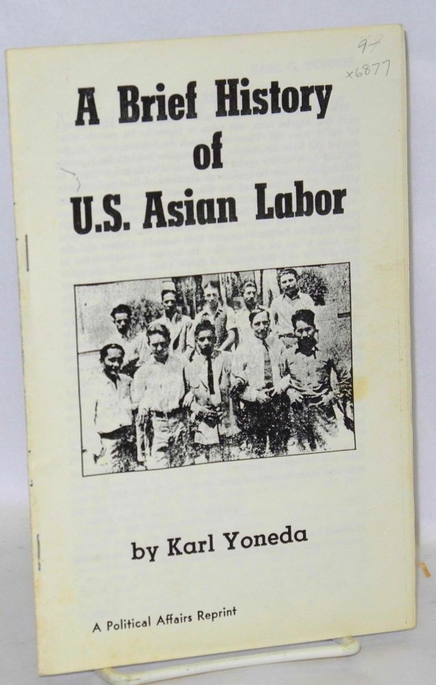A brief history of U.S. Asian labor. Karl Yoneda.