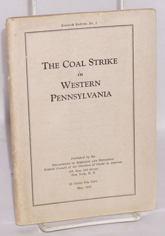 The coal strike in Western Pennsylvania. Federal Council of the Churches of Christ in America. Department of Research and Education.