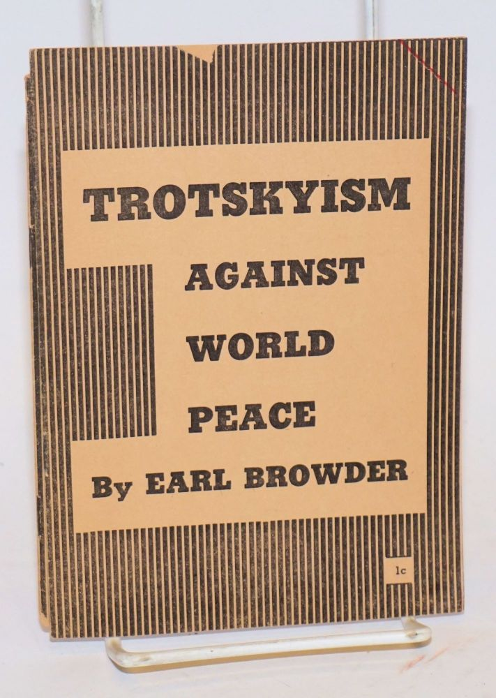 Trotskyism against world peace. Speech by Earl Browder, General Secretary of the Communist Party, at Madison Square Garden, February 5, 1937. Earl Browder.