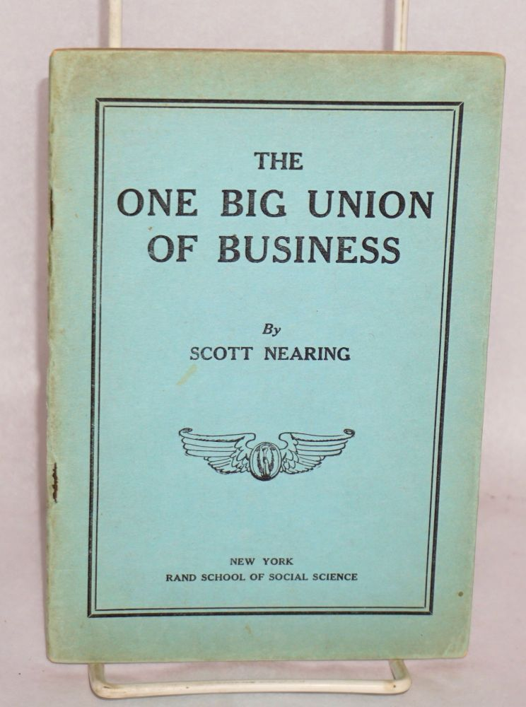 The one big union of business. Scott Nearing.