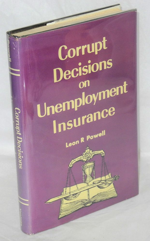 Corrupt decisions on unemployment insurance. Leon R. Powell.