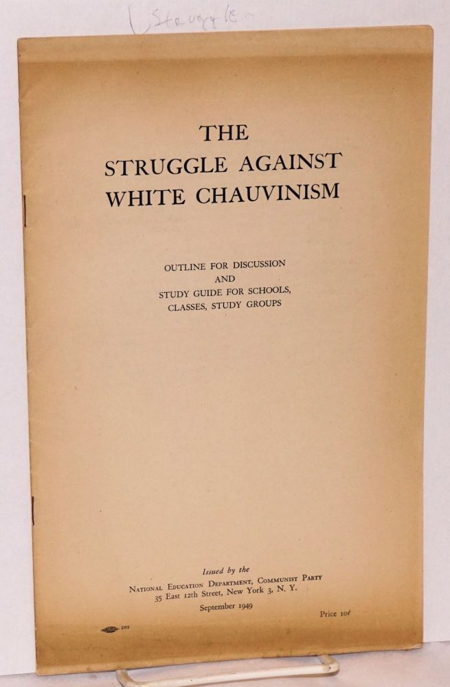 The struggle against white chauvinism. Outline for discussion and study guide for schools, classes, study groups. Communist Party. National Education Department.