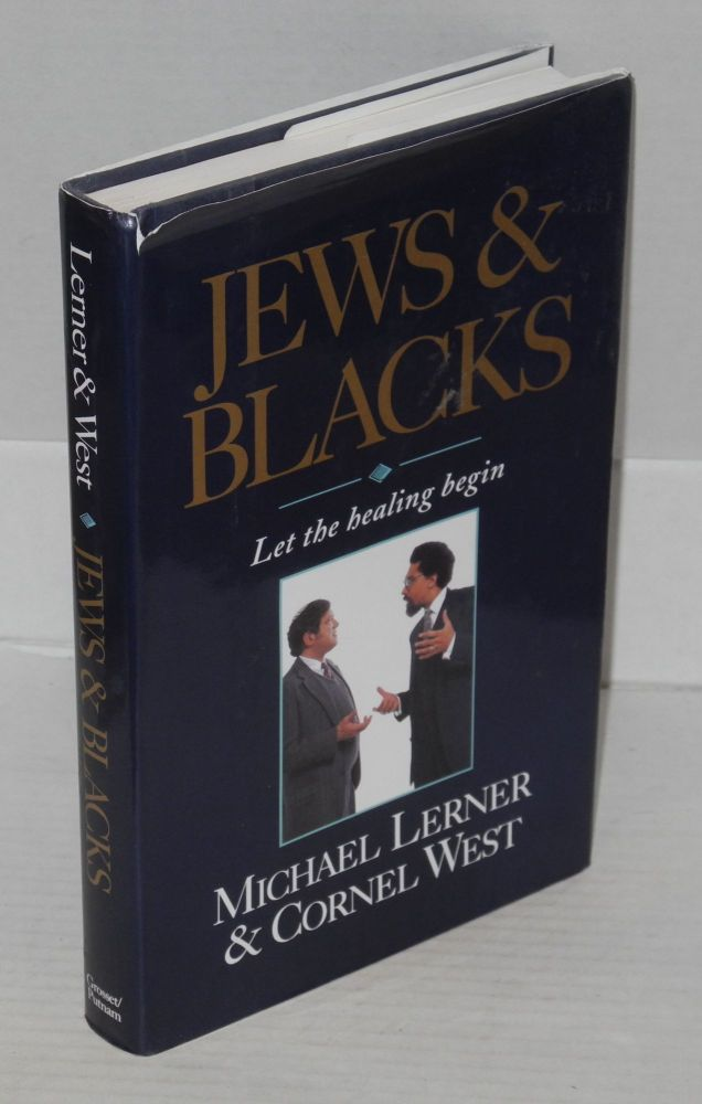 Jews and Blacks; let the healing begin. Michael Lerner, Cornel West.