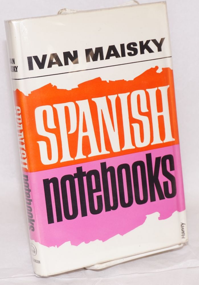 Spanish notebooks; translated from the Russian by Ruth Kisch. Ivan Maisky.