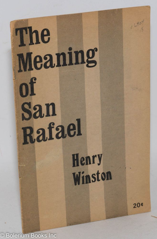 The meaning of San Rafael. Henry Winston.