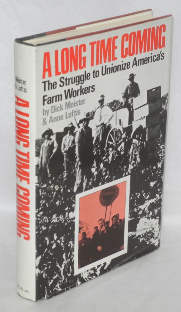 A long time coming; the struggle to unionize America's farm workers. Dick Meister, Anne Loftis.