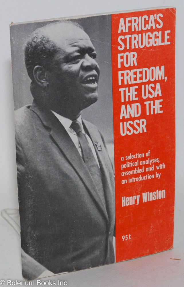 Africa's struggle for freedom, the USA and the USSR; a selection of political analyses. Henry Winston, ed.