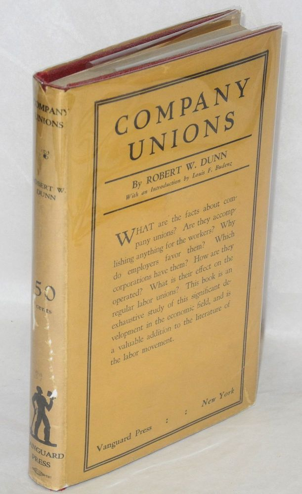 "Company unions; employers' ""industrial democracy."" With an introduction by Louis F. Budenz. Robert W. Dunn."