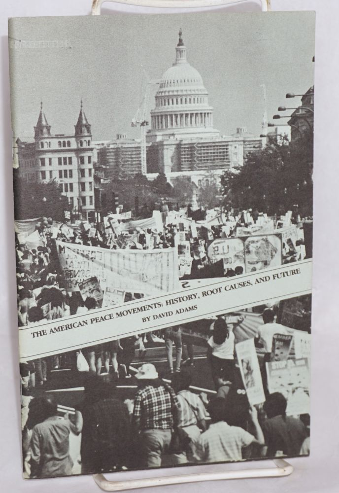The American peace movements: history, root causes, and future. David Adams.