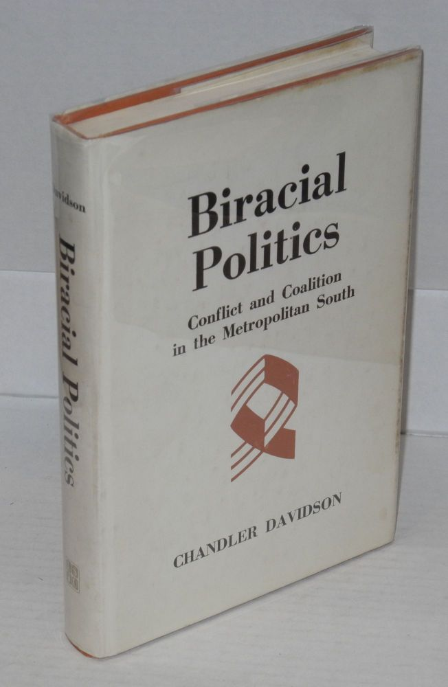 Biracial politics; conflict and coalition in the metropolitan south. Chandler Davidson.
