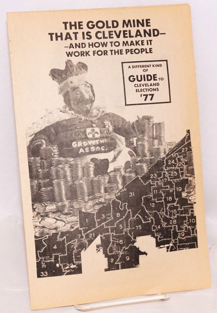 The gold mine that is Cleveland -- and how to make it work for the people. A different kind of guide to Cleveland elections '77. Communist Party of Ohio.