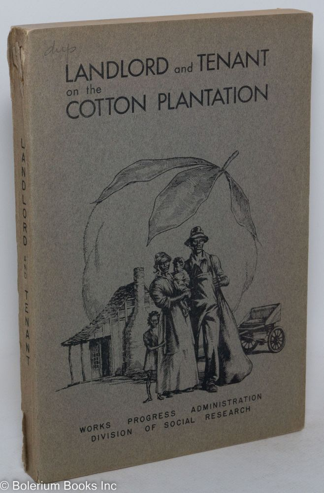 Landlord and tenant on the cotton plantation. With the collaboration of Gordon Blackweill, Harold Hoffsommer, James G. Maddox, Jean M. Massell, B.O. Williams, [and] Waller Wynne, Jr. Thomas Jackson Woofter, Jr.