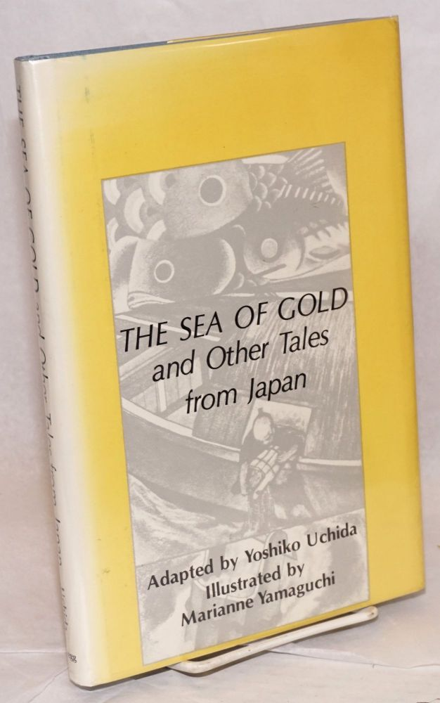 The sea of gold and other tales from Japan, illustrated by Marianne Yamaguchi, with a new introduction by Marcia Brown. Yoshiko Uchida, adaptor.