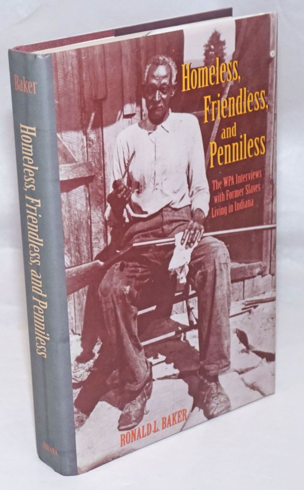 Homeless, friendless, and penniless; the WPA interviews with former slaves living in Indiana. Ronald L. Baker.