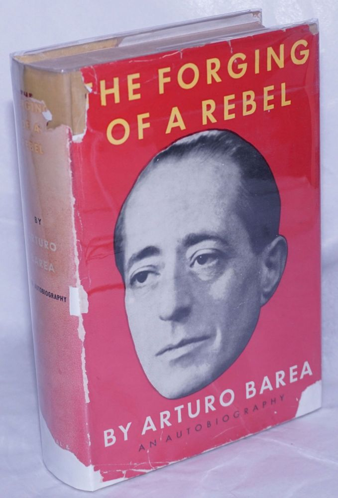 The forging of a rebel; translated from the Spanish by Ilsa Barea. Arturo Barea.