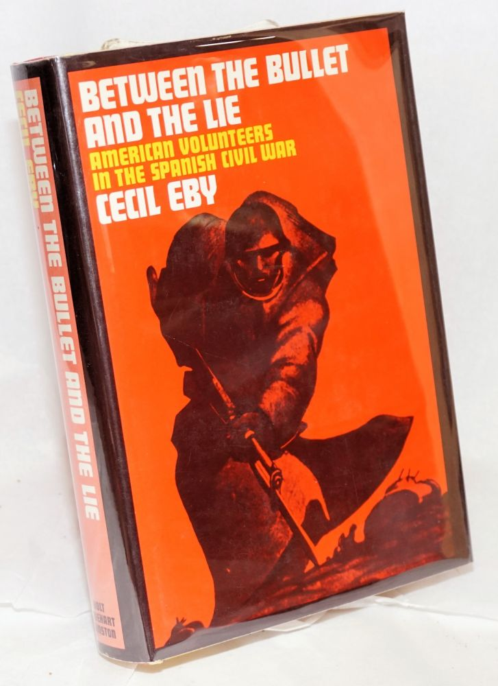 Between the bullet and the lie; American volunteers in the Spanish Civil War. Cecil Eby.